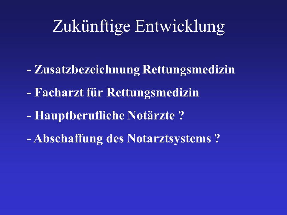 Zukünftige Entwicklung - Zusatzbezeichnung Rettungsmedizin - Facharzt für Rettungsmedizin - Hauptberufliche Notärzte .