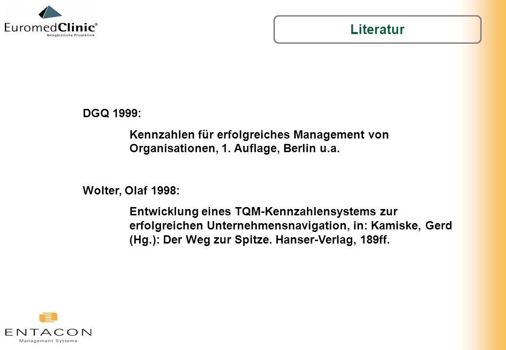 Literatur DGQ 1999: Kennzahlen für erfolgreiches Management von Organisationen, 1. Auflage, Berlin u.a. Wolter, Olaf 1998: Entwicklung eines TQM-Kennz
