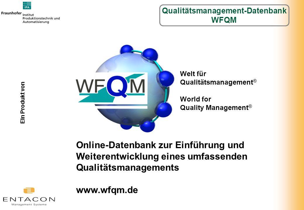 Online-Datenbank zur Einführung und Weiterentwicklung eines umfassenden Qualitätsmanagements www.wfqm.de Welt für Qualitätsmanagement ® World for Qual