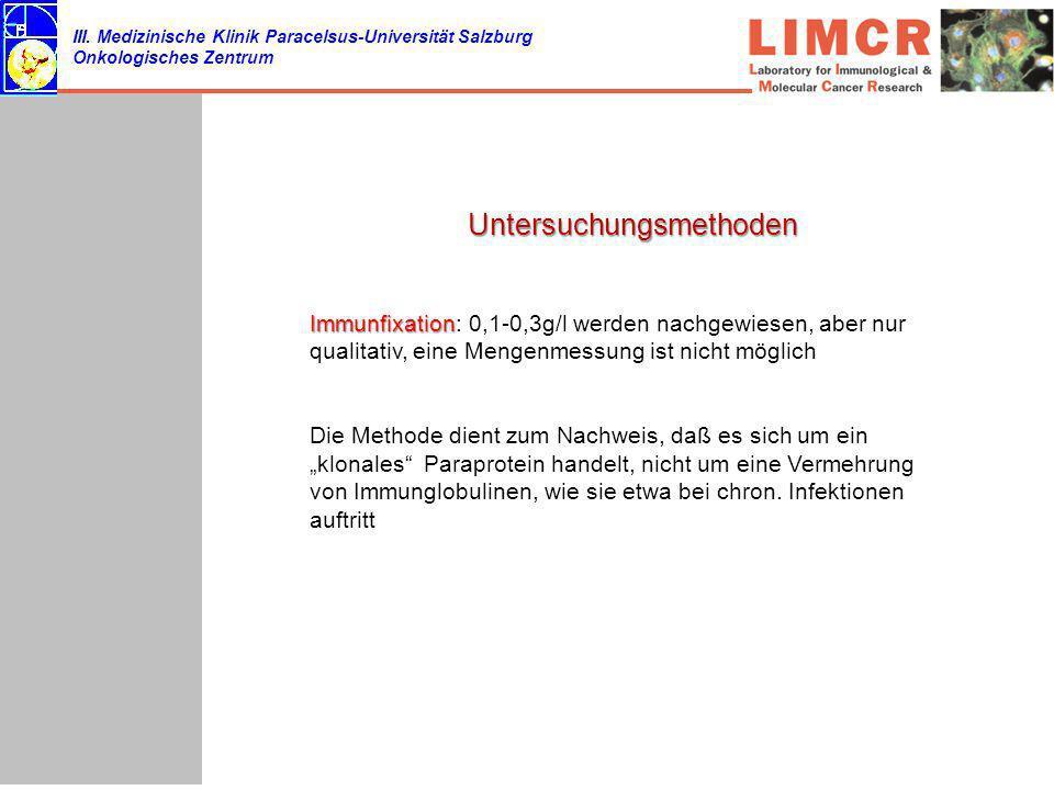 III. Medizinische Klinik Paracelsus-Universität Salzburg Onkologisches Zentrum Untersuchungsmethoden Immunfixation Immunfixation: 0,1-0,3g/l werden na