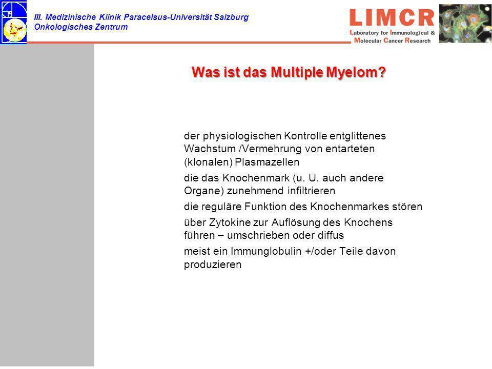 III. Medizinische Klinik Paracelsus-Universität Salzburg Onkologisches Zentrum Was ist das Multiple Myelom? der physiologischen Kontrolle entglittenes