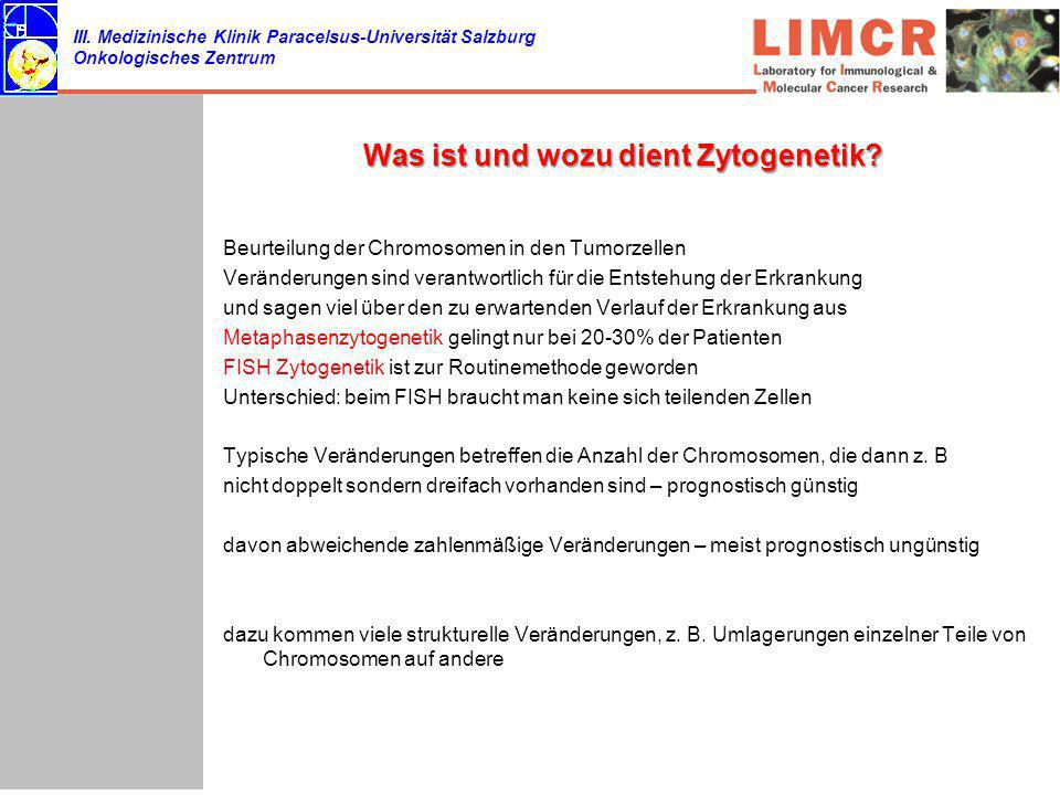III. Medizinische Klinik Paracelsus-Universität Salzburg Onkologisches Zentrum Was ist und wozu dient Zytogenetik? Beurteilung der Chromosomen in den