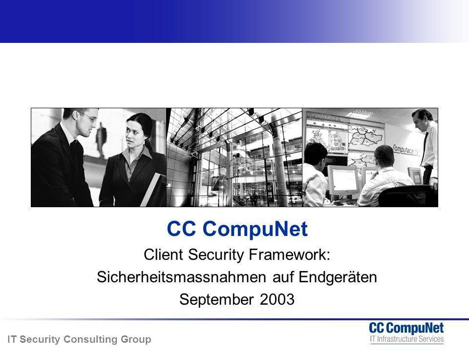 IT Security Consulting Group Client Security Framework Agenda Client Security nicht mehr optional Das CC CN Client Security Framework Beispiele aus dem Bereich Grundschutz Zusammenfassung der Nutzenargumente