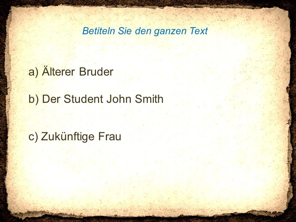 a) Älterer Bruder Betiteln Sie den ganzen Text b) Der Student John Smith c) Zukünftige Frau