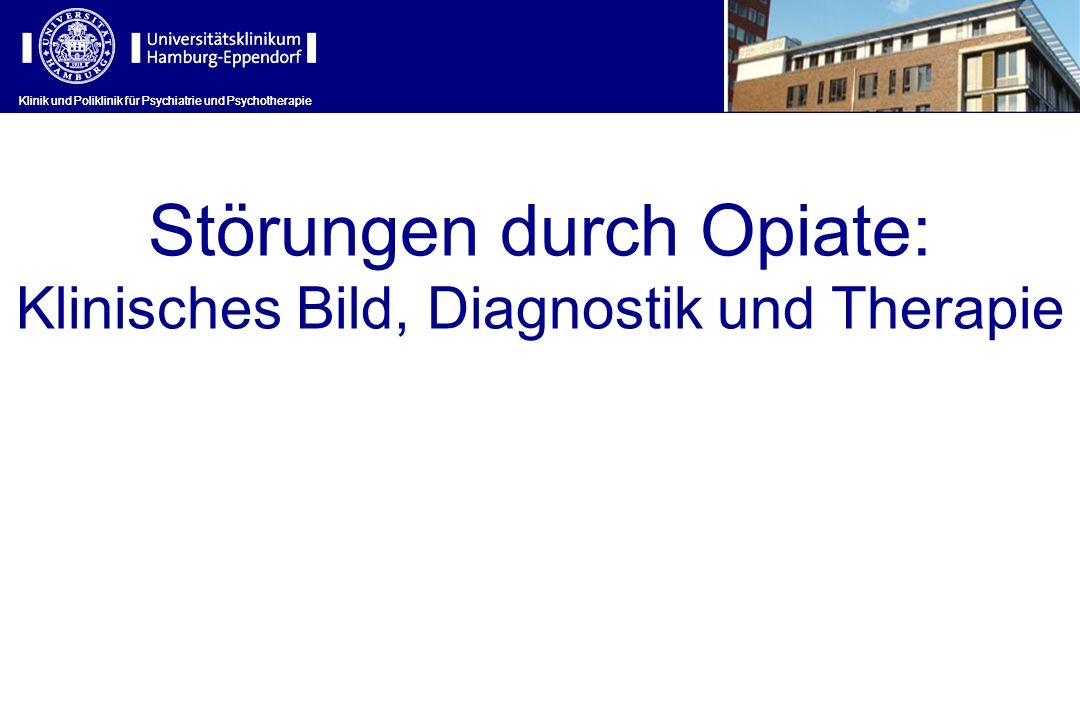 Klinik und Poliklinik für Psychiatrie und Psychotherapie Störungen durch Opiate: Klinisches Bild, Diagnostik und Therapie Klinik und Poliklinik für Ps