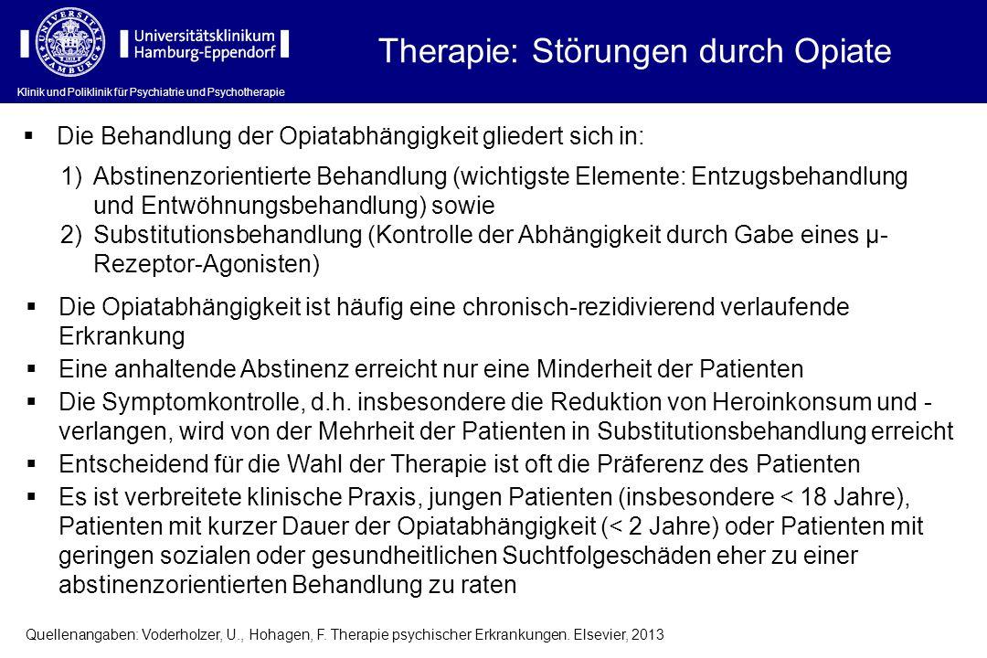 Klinik und Poliklinik für Psychiatrie und Psychotherapie Therapie: Störungen durch Opiate Die Behandlung der Opiatabhängigkeit gliedert sich in: 1)Abs