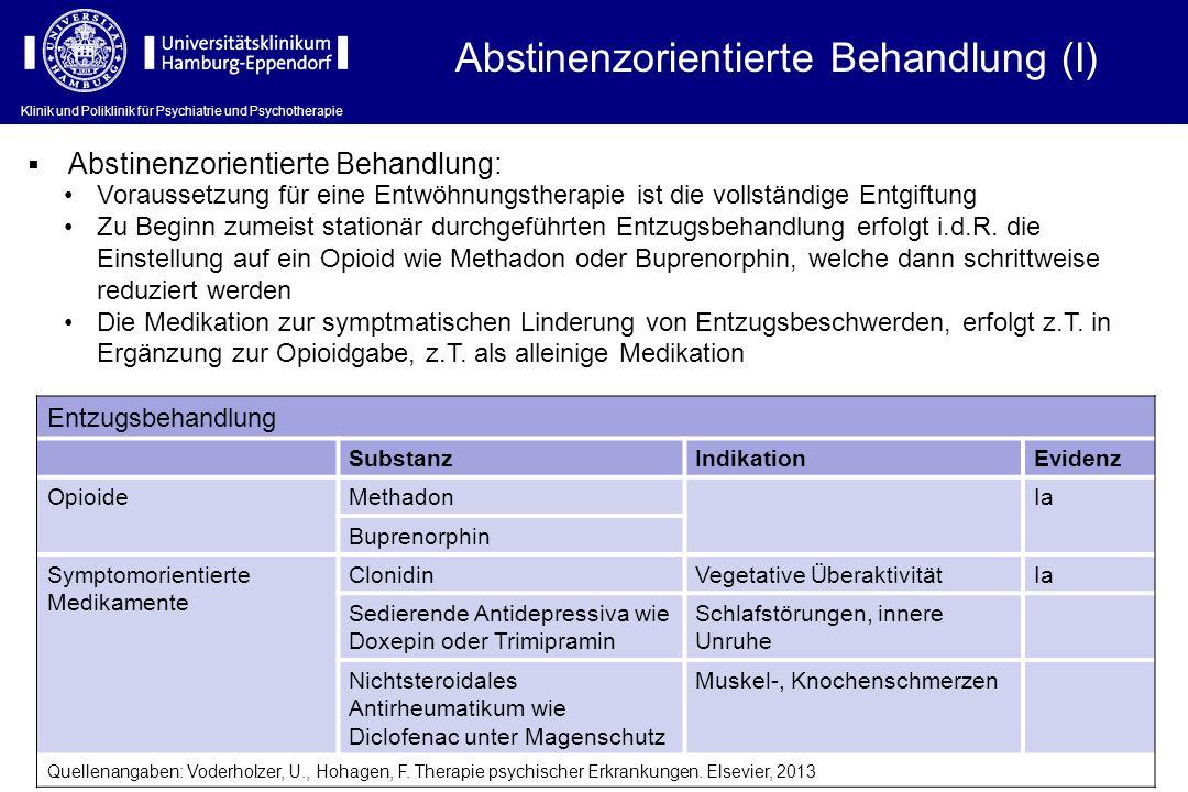 Klinik und Poliklinik für Psychiatrie und Psychotherapie Abstinenzorientierte Behandlung (I) Voraussetzung für eine Entwöhnungstherapie ist die vollst