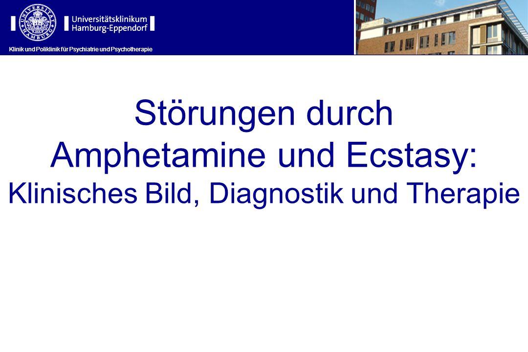 Klinik und Poliklinik für Psychiatrie und Psychotherapie Störungen durch Amphetamine und Ecstasy: Klinisches Bild, Diagnostik und Therapie Klinik und