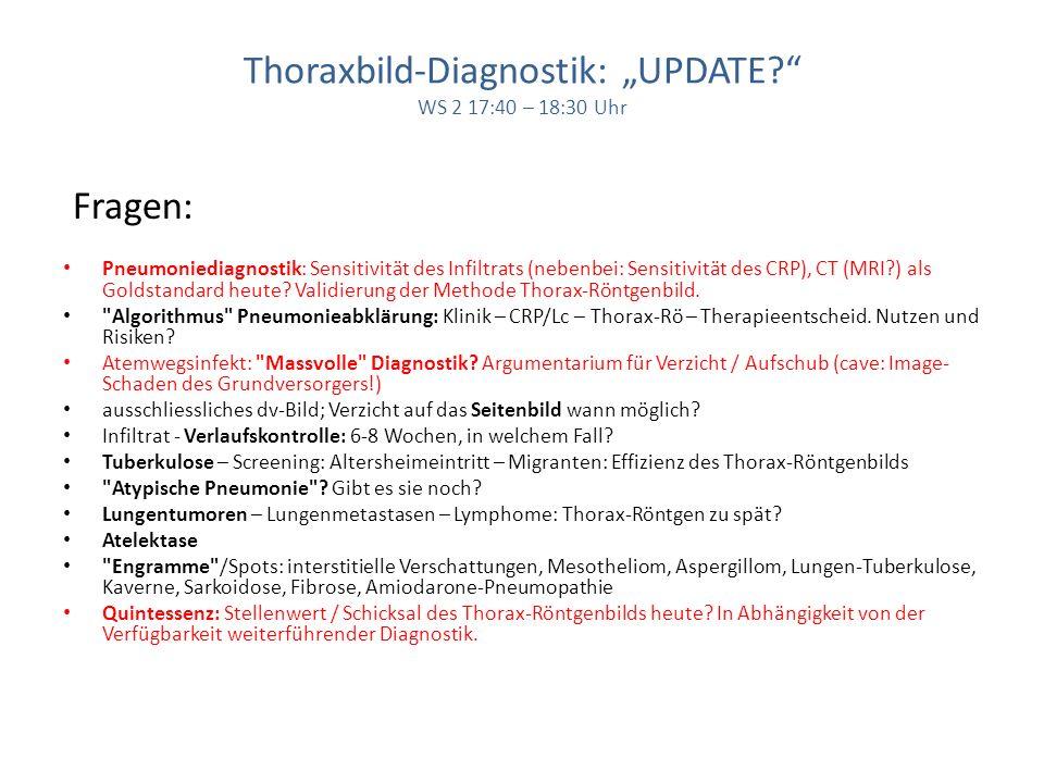 Thoraxbild-Diagnostik: UPDATE? WS 2 17:40 – 18:30 Uhr Fragen: Pneumoniediagnostik: Sensitivität des Infiltrats (nebenbei: Sensitivität des CRP), CT (M