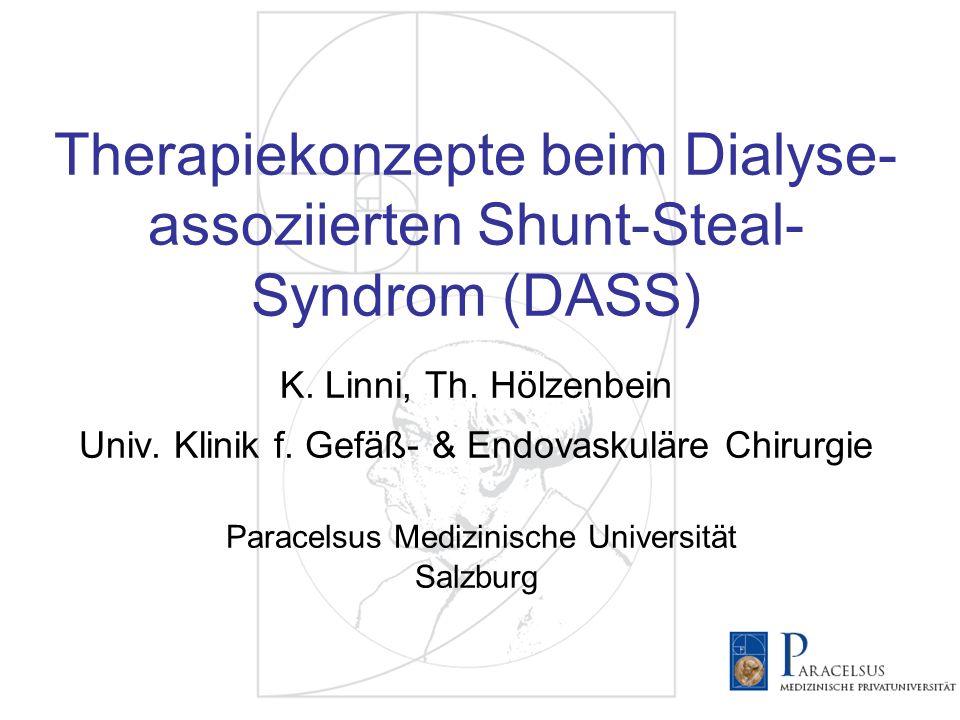 Therapiekonzepte beim Dialyse- assoziierten Shunt-Steal- Syndrom (DASS) K. Linni, Th. Hölzenbein Univ. Klinik f. Gefäß- & Endovaskuläre Chirurgie Para