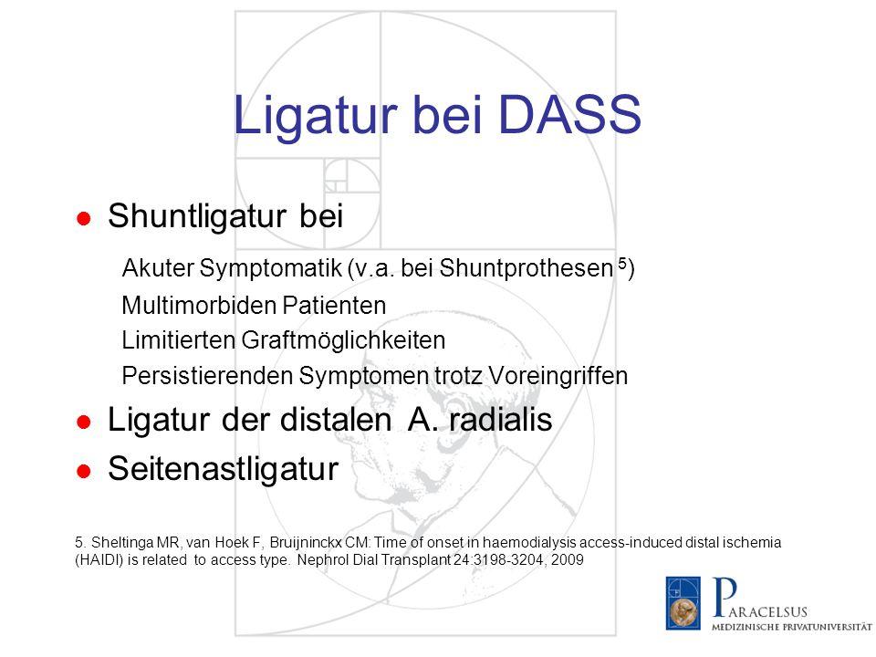 Ligatur bei DASS Shuntligatur bei Akuter Symptomatik (v.a. bei Shuntprothesen 5 ) Multimorbiden Patienten Limitierten Graftmöglichkeiten Persistierend