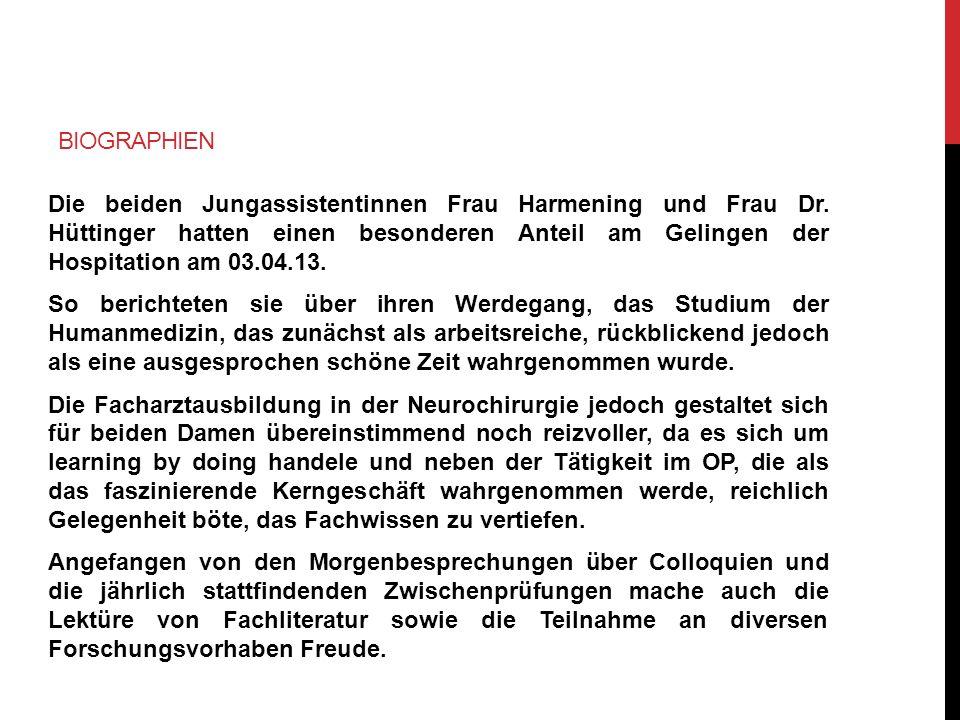 BIOGRAPHIEN Die beiden Jungassistentinnen Frau Harmening und Frau Dr. Hüttinger hatten einen besonderen Anteil am Gelingen der Hospitation am 03.04.13