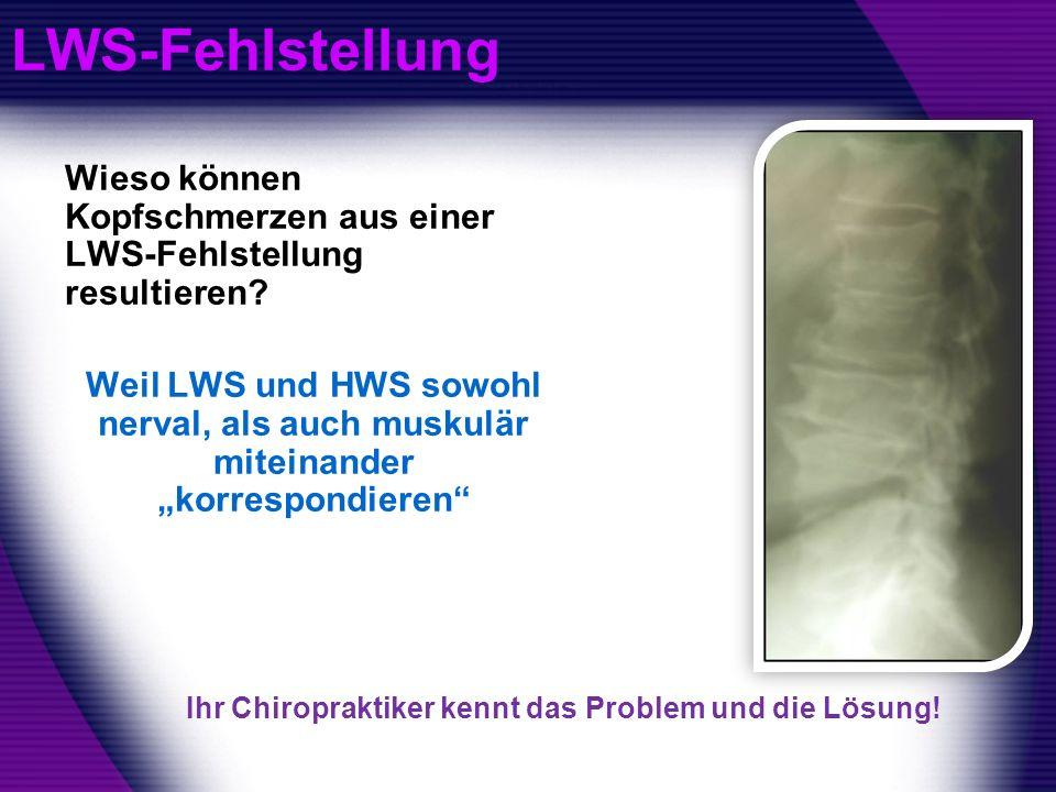 LWS-Fehlstellung Wieso können Kopfschmerzen aus einer LWS-Fehlstellung resultieren? Weil LWS und HWS sowohl nerval, als auch muskulär miteinander korr