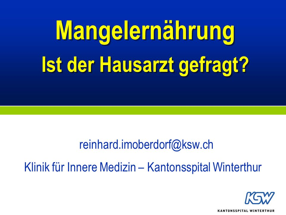 Mangelernährung Ist der Hausarzt gefragt? reinhard.imoberdorf@ksw.ch Klinik für Innere Medizin – Kantonsspital Winterthur