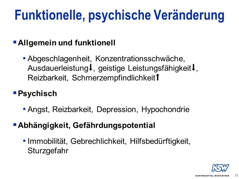 23 Funktionelle, psychische Veränderung Allgemein und funktionell Abgeschlagenheit, Konzentrationsschwäche, Ausdauerleistung, geistige Leistungsfähigk