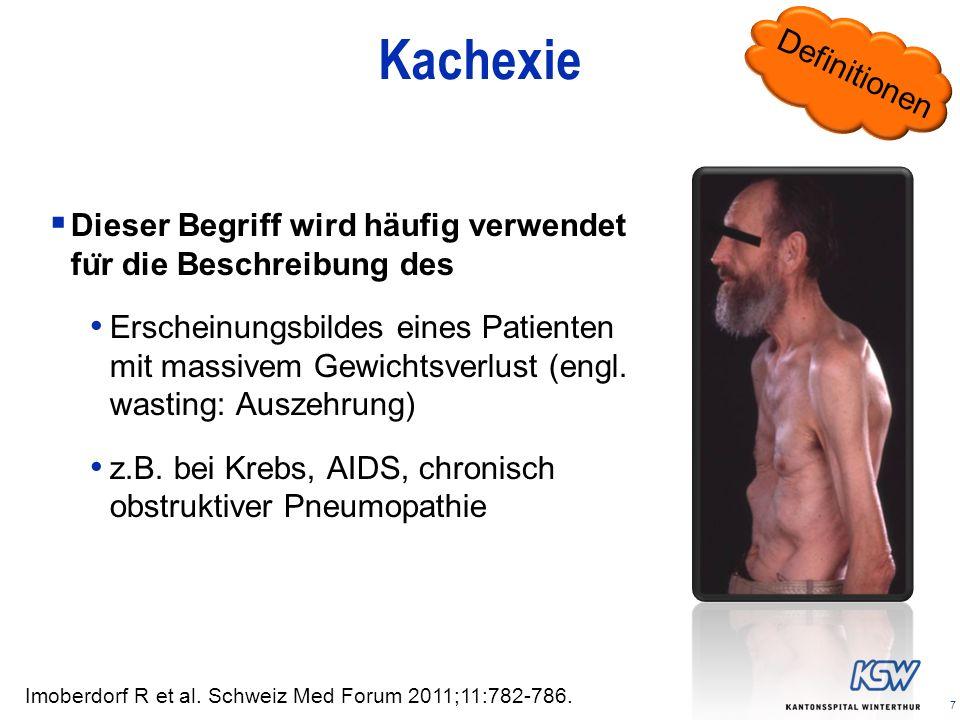 7 Kachexie Dieser Begriff wird häufig verwendet fu ̈ r die Beschreibung des Erscheinungsbildes eines Patienten mit massivem Gewichtsverlust (engl. was