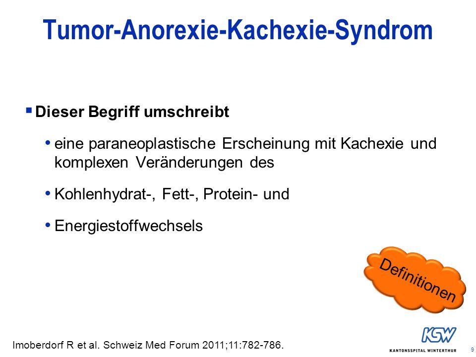 9 Tumor-Anorexie-Kachexie-Syndrom Dieser Begriff umschreibt eine paraneoplastische Erscheinung mit Kachexie und komplexen Veränderungen des Kohlenhydr