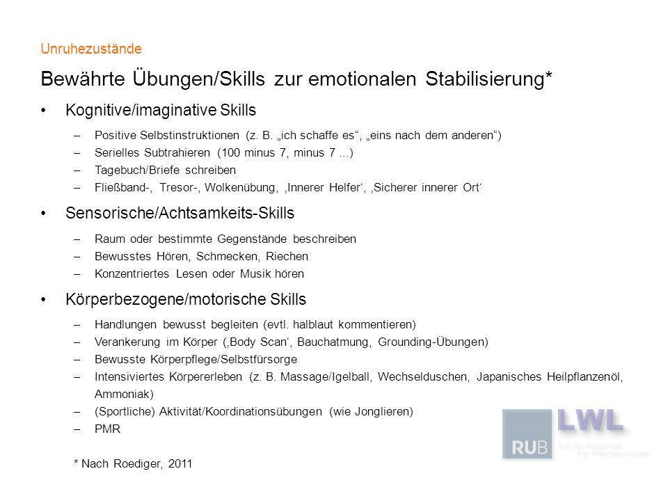 Unruhezustände Bewährte Übungen/Skills zur emotionalen Stabilisierung* Kognitive/imaginative Skills –Positive Selbstinstruktionen (z. B. ich schaffe e