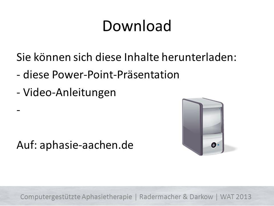 Download Sie können sich diese Inhalte herunterladen: - diese Power-Point-Präsentation - Video-Anleitungen - Auf: aphasie-aachen.de 3 Computergestützt