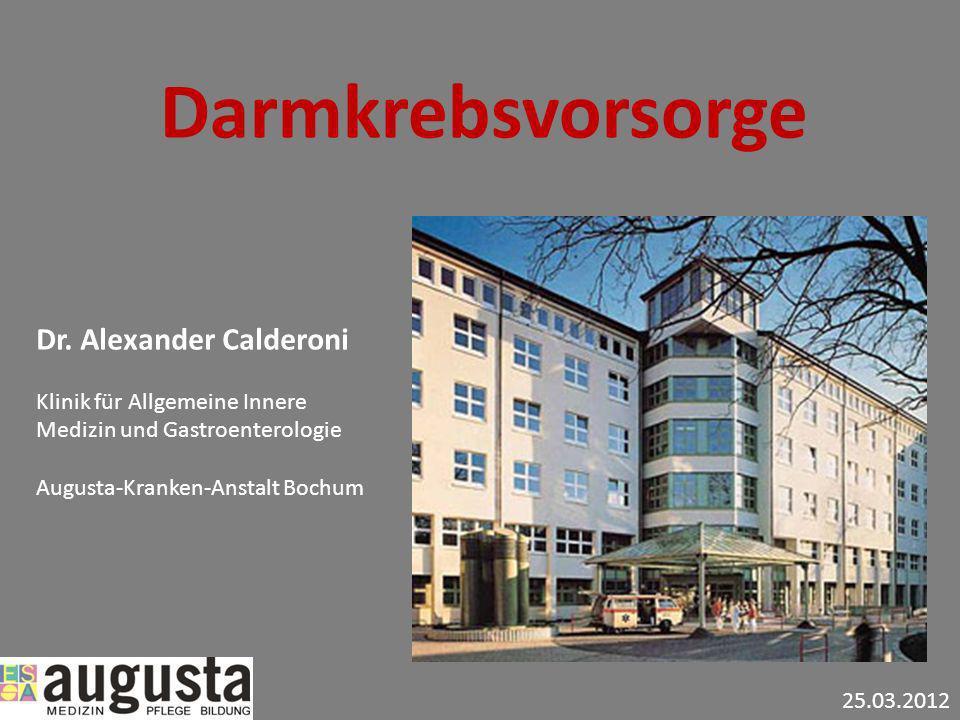 Dr. Alexander Calderoni Klinik für Allgemeine Innere Medizin und Gastroenterologie Augusta-Kranken-Anstalt Bochum Darmkrebsvorsorge 25.03.2012