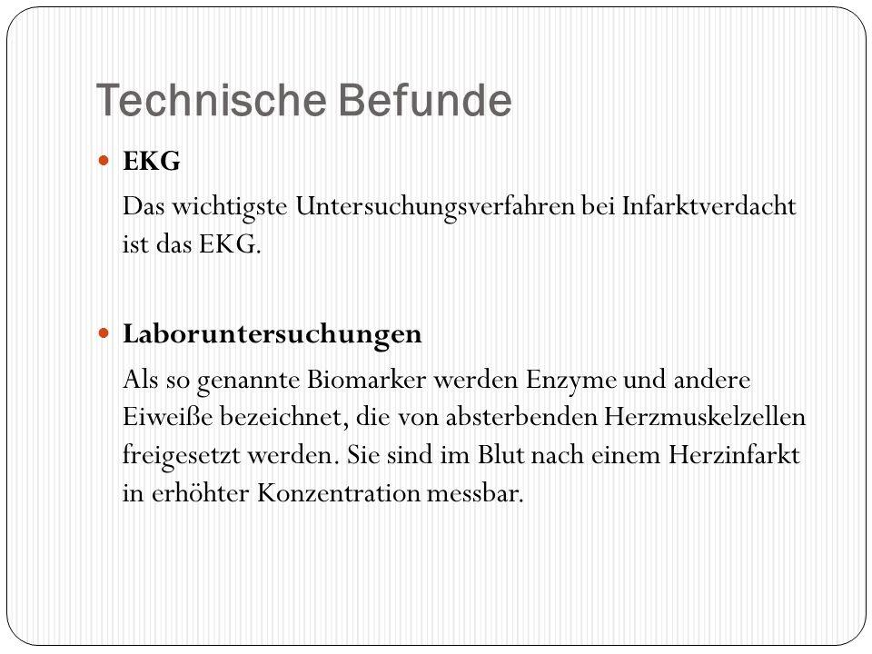 Technische Befunde EKG Das wichtigste Untersuchungsverfahren bei Infarktverdacht ist das EKG. Laboruntersuchungen Als so genannte Biomarker werden Enz