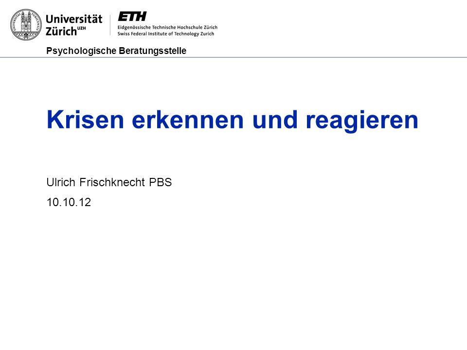 Psychologische Beratungsstelle Krisen erkennen und reagieren Ulrich Frischknecht PBS 10.10.12