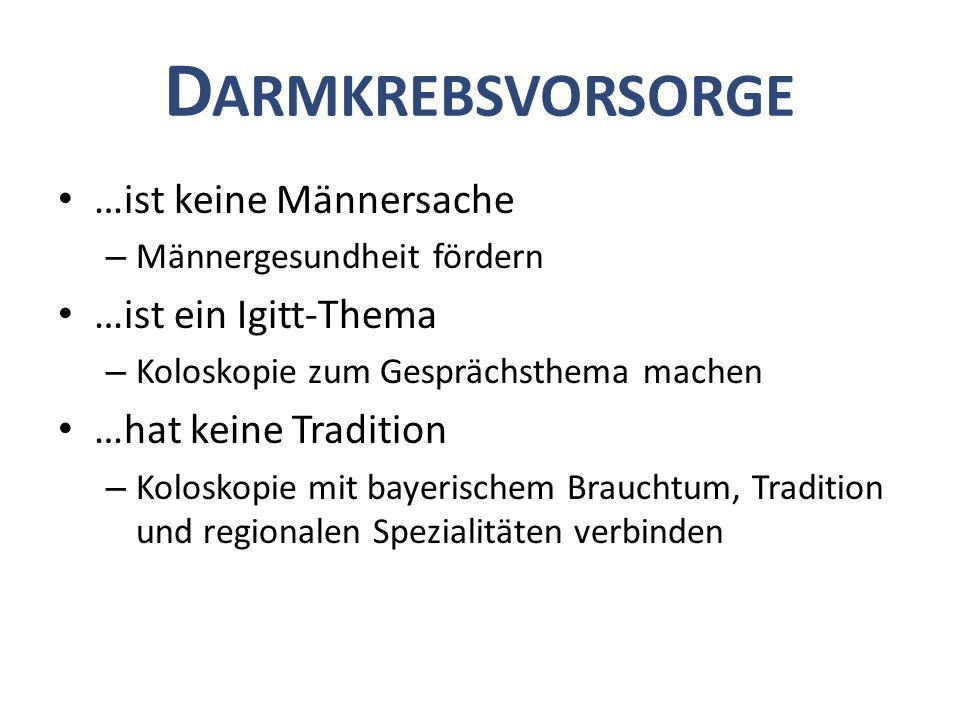 D ARMKREBSVORSORGE …ist keine Männersache – Männergesundheit fördern …ist ein Igitt-Thema – Koloskopie zum Gesprächsthema machen …hat keine Tradition