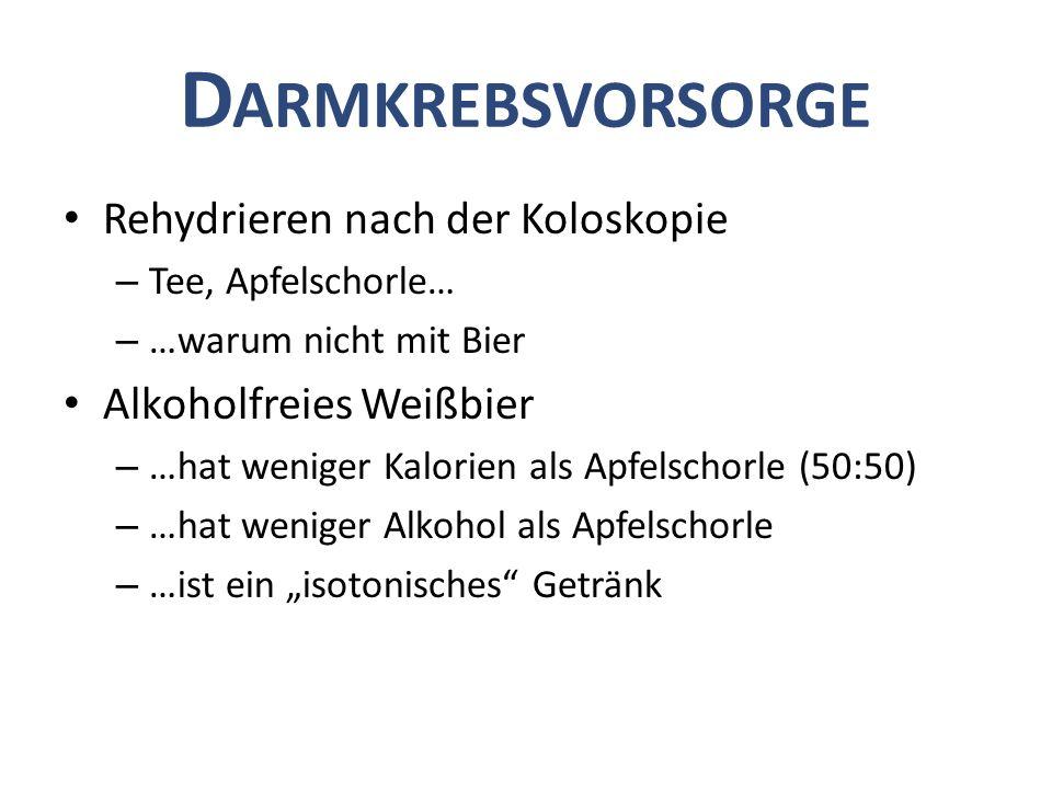 D ARMKREBSVORSORGE Rehydrieren nach der Koloskopie – Tee, Apfelschorle… – …warum nicht mit Bier Alkoholfreies Weißbier – …hat weniger Kalorien als Apf