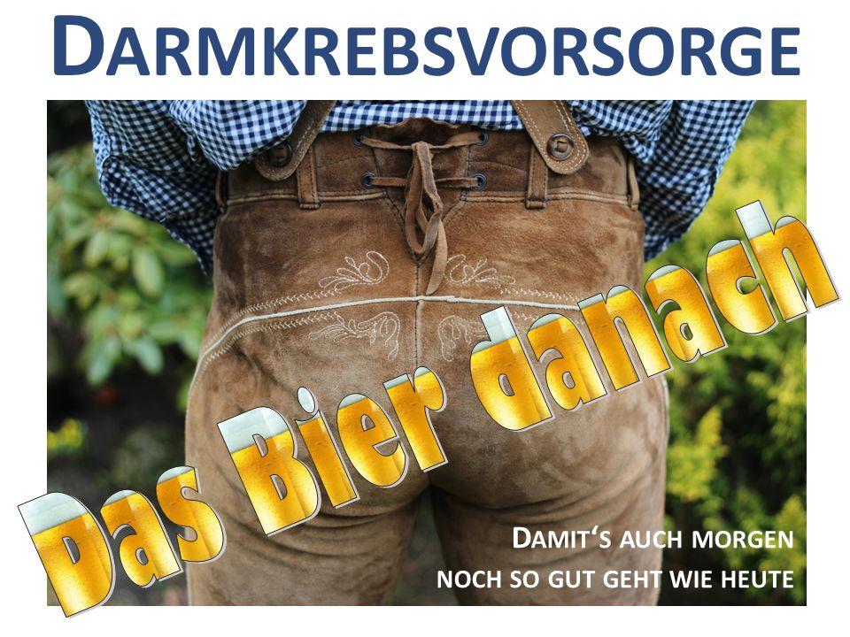 info@das-bier-danach.de D IE BAYERISCHE A KTION ZUR D ARMKREBSVORSORGE Darmkrebs Vorsorge erfolgt