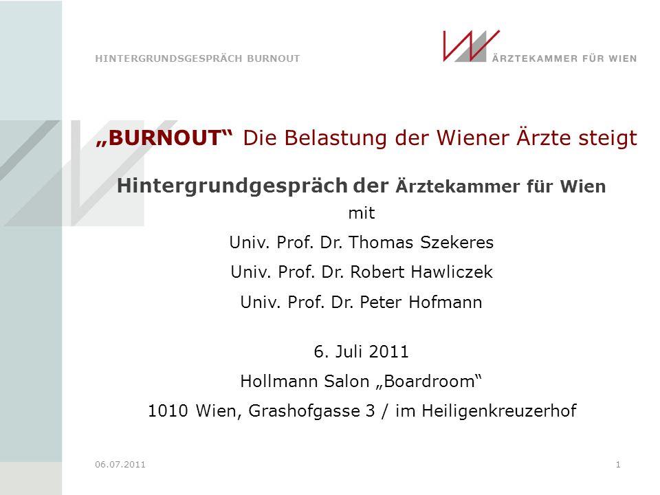 HINTERGRUNDSGESPRÄCH BURNOUT 06.07.20111 BURNOUT Die Belastung der Wiener Ärzte steigt Hintergrundgespräch der Ärztekammer für Wien mit Univ.