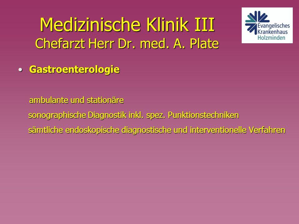 Medizinische Klinik III Chefarzt Herr Dr. med. A. Plate GastroenterologieGastroenterologie ambulante und stationäre sonographische Diagnostik inkl. sp