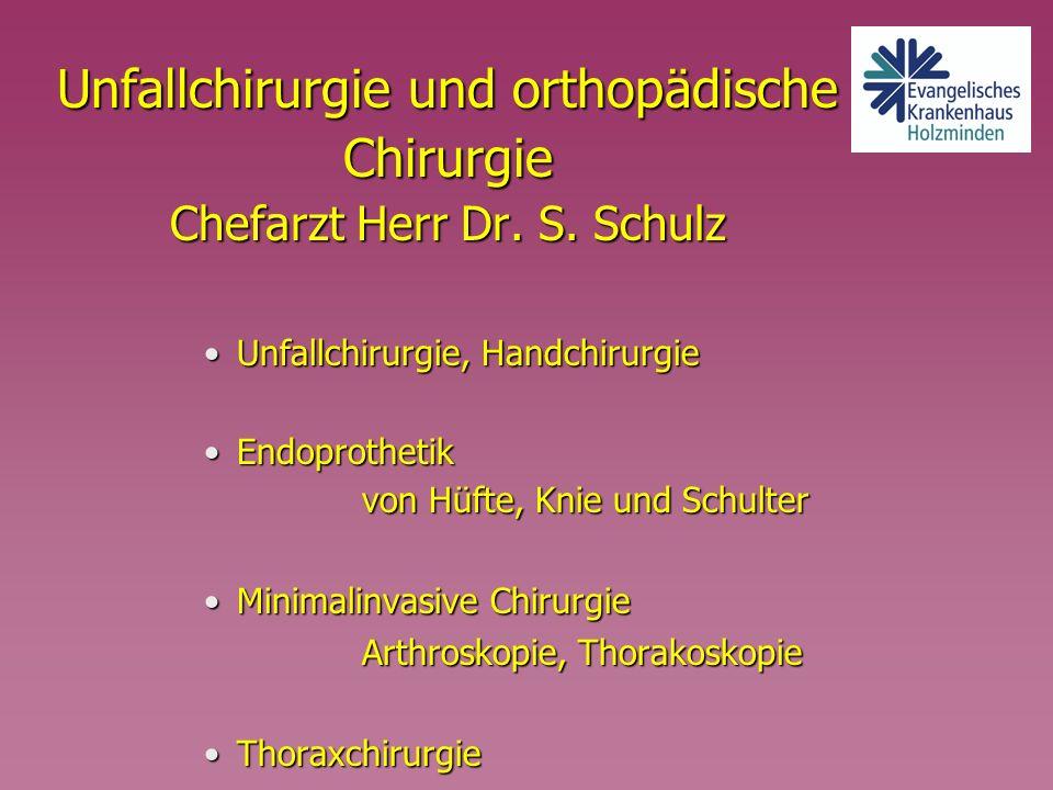 Unfallchirurgie und orthopädische Chirurgie Chefarzt Herr Dr. S. Schulz Unfallchirurgie, HandchirurgieUnfallchirurgie, Handchirurgie EndoprothetikEndo