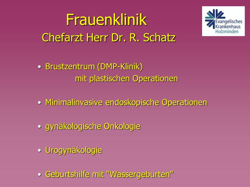 Frauenklinik Chefarzt Herr Dr. R. Schatz Frauenklinik Chefarzt Herr Dr. R. Schatz Brustzentrum (DMP-Klinik)Brustzentrum (DMP-Klinik) mit plastischen O