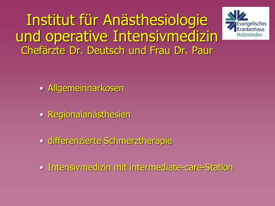 Institut für Anästhesiologie und operative Intensivmedizin Chefärzte Dr. Deutsch und Frau Dr. Paur AllgemeinnarkosenAllgemeinnarkosen Regionalanästhes