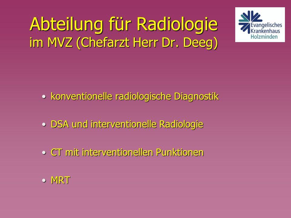 Abteilung für Radiologie im MVZ (Chefarzt Herr Dr. Deeg) konventionelle radiologische Diagnostikkonventionelle radiologische Diagnostik DSA und interv
