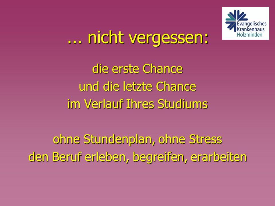 ... nicht vergessen: die erste Chance und die letzte Chance im Verlauf Ihres Studiums ohne Stundenplan, ohne Stress den Beruf erleben, begreifen, erar