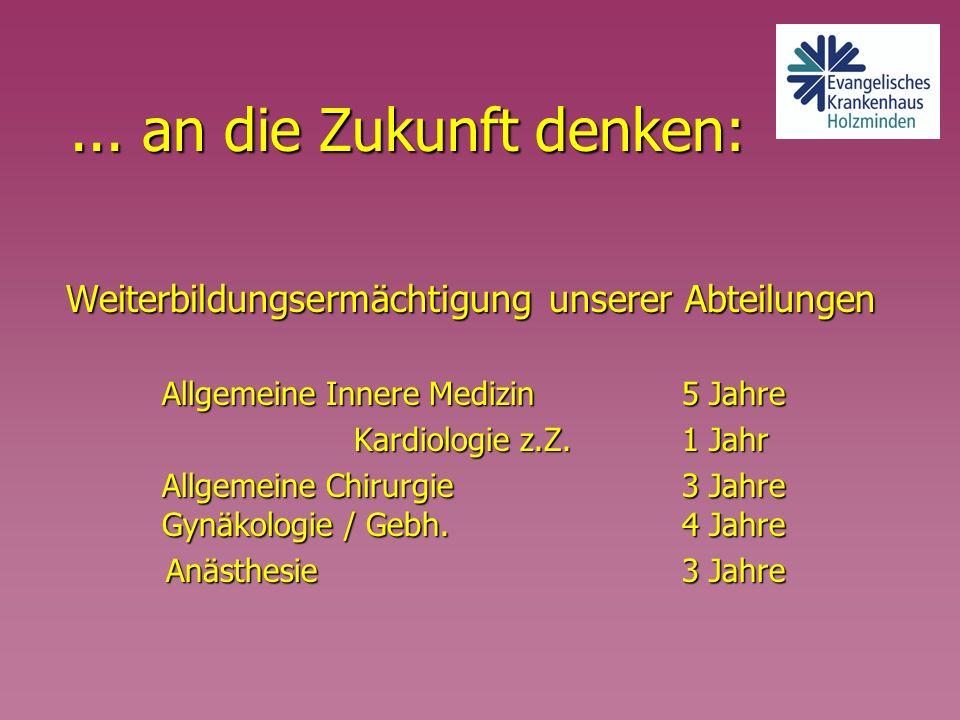 ... an die Zukunft denken: Weiterbildungsermächtigung unserer Abteilungen Allgemeine Innere Medizin 5 Jahre Kardiologie z.Z. 1 Jahr Kardiologie z.Z. 1