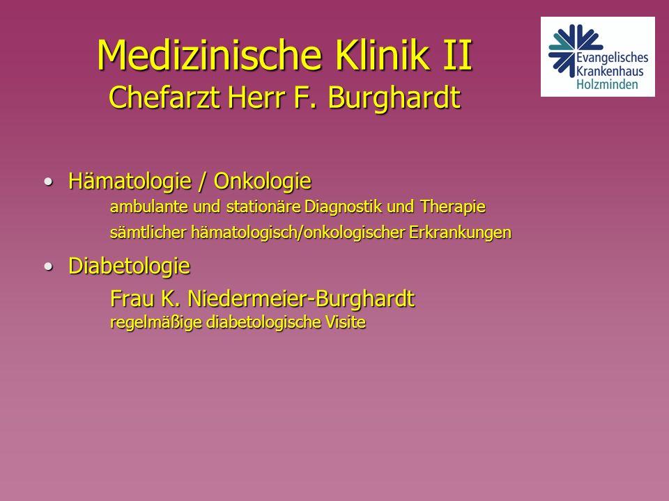 Medizinische Klinik II Chefarzt Herr F. Burghardt Hämatologie / Onkologie ambulante und stationäre Diagnostik und TherapieHämatologie / Onkologie ambu