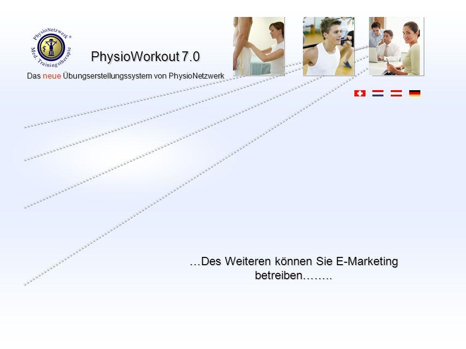 PhysioWorkout 7.0 Das neue Übungserstellungssystem von PhysioNetzwerk Das neue Übungserstellungssystem von PhysioNetzwerk …Des Weiteren können Sie E-Marketing betreiben……..