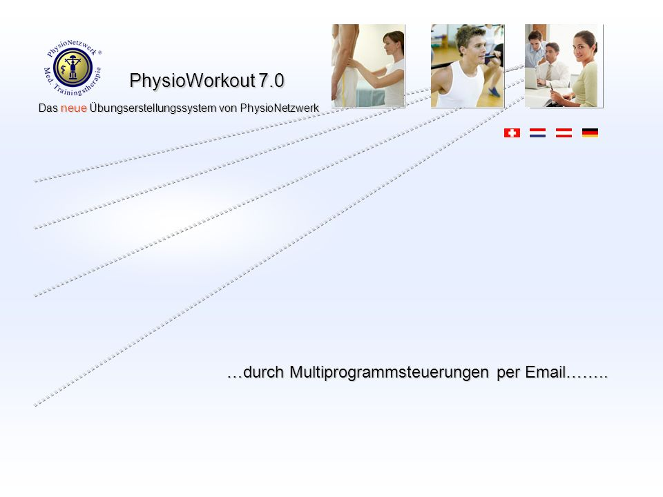 PhysioWorkout 7.0 Das neue Übungserstellungssystem von PhysioNetzwerk Das neue Übungserstellungssystem von PhysioNetzwerk …durch Multiprogrammsteuerungen per Email……..