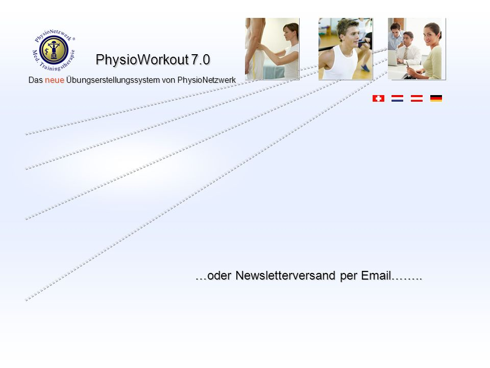 PhysioWorkout 7.0 Das neue Übungserstellungssystem von PhysioNetzwerk Das neue Übungserstellungssystem von PhysioNetzwerk …oder Newsletterversand per Email……..