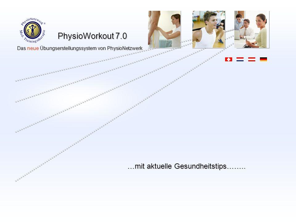 PhysioWorkout 7.0 Das neue Übungserstellungssystem von PhysioNetzwerk Das neue Übungserstellungssystem von PhysioNetzwerk …mit aktuelle Gesundheitstips……..