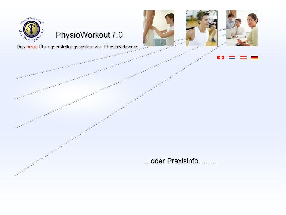PhysioWorkout 7.0 Das neue Übungserstellungssystem von PhysioNetzwerk Das neue Übungserstellungssystem von PhysioNetzwerk …oder Praxisinfo……..