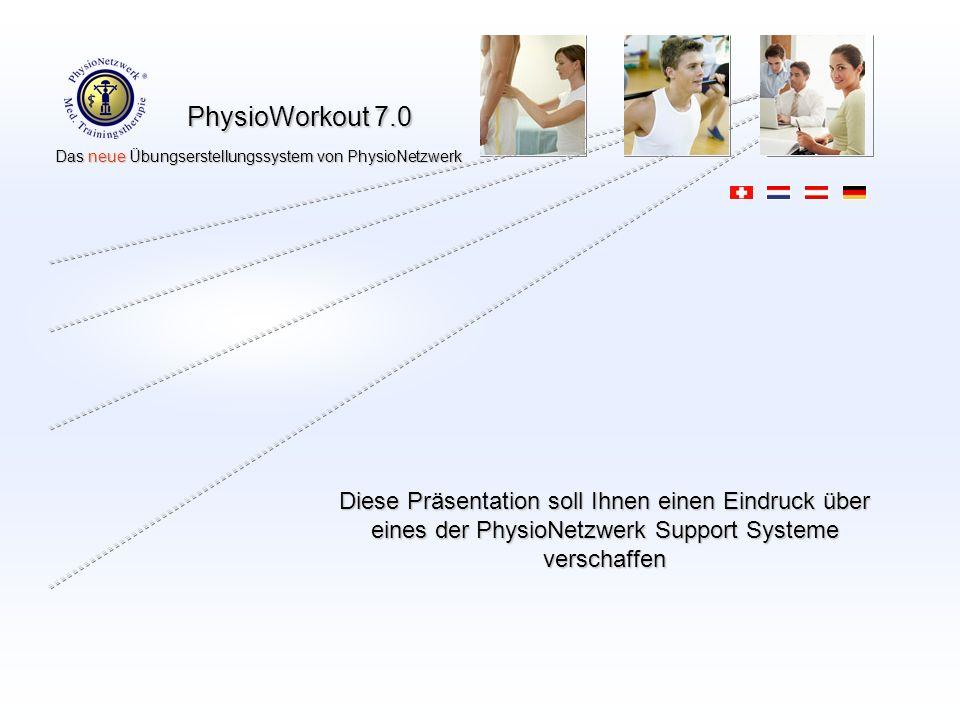 PhysioWorkout 7.0 Das neue Übungserstellungssystem von PhysioNetzwerk Das neue Übungserstellungssystem von PhysioNetzwerk Diese Präsentation soll Ihnen einen Eindruck über eines der PhysioNetzwerk Support Systeme verschaffen