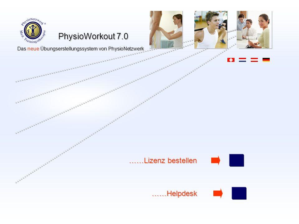 PhysioWorkout 7.0 Das neue Übungserstellungssystem von PhysioNetzwerk Das neue Übungserstellungssystem von PhysioNetzwerk ……Lizenz bestellen ……Helpdesk ……Helpdesk