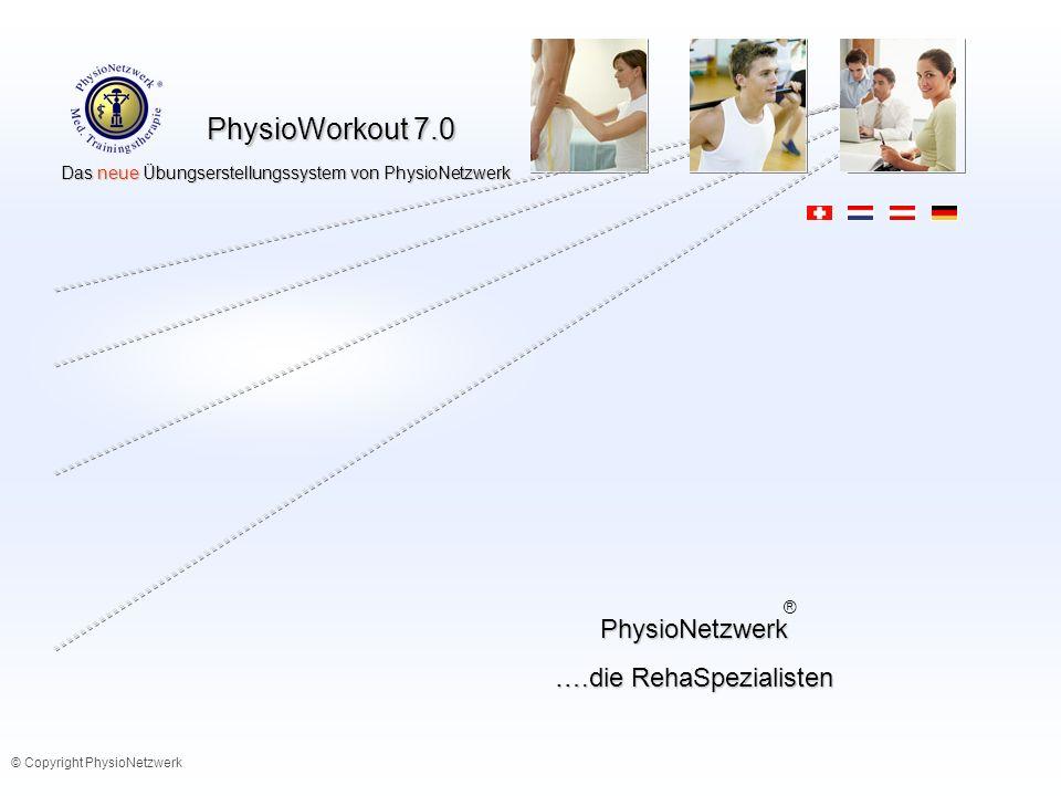 PhysioWorkout 7.0 Das neue Übungserstellungssystem von PhysioNetzwerk Das neue Übungserstellungssystem von PhysioNetzwerk PhysioNetzwerk ….die RehaSpezialisten © Copyright PhysioNetzwerk ®