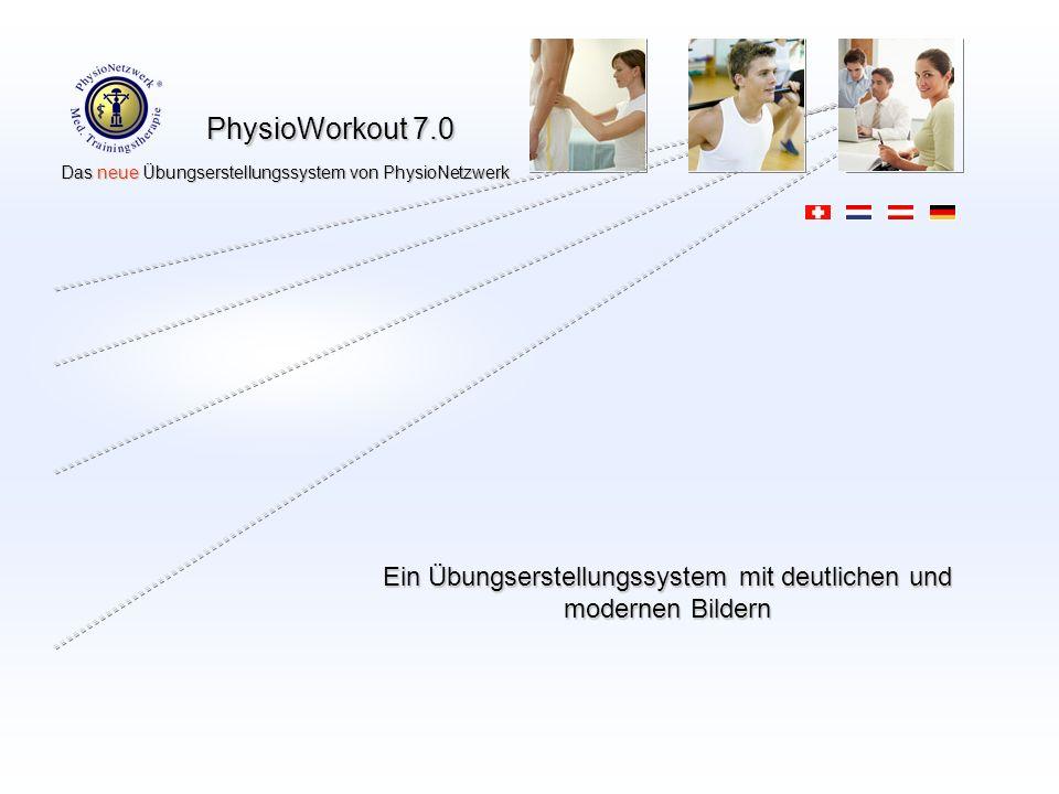 PhysioWorkout 7.0 Das neue Übungserstellungssystem von PhysioNetzwerk Das neue Übungserstellungssystem von PhysioNetzwerk Ein Übungserstellungssystem mit deutlichen und modernen Bildern