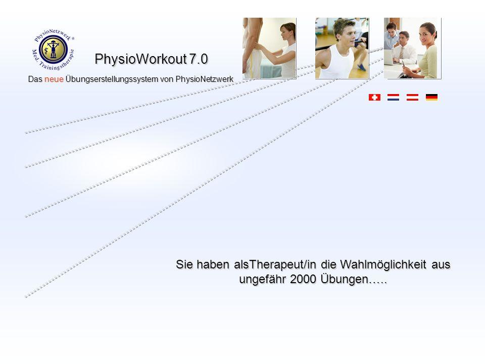 PhysioWorkout 7.0 Das neue Übungserstellungssystem von PhysioNetzwerk Das neue Übungserstellungssystem von PhysioNetzwerk Sie haben alsTherapeut/in die Wahlmöglichkeit aus ungefähr 2000 Übungen…..