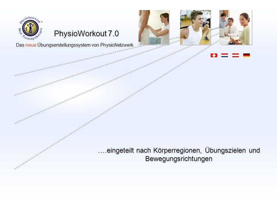 PhysioWorkout 7.0 Das neue Übungserstellungssystem von PhysioNetzwerk Das neue Übungserstellungssystem von PhysioNetzwerk ….eingeteilt nach Körperregionen, Übungszielen und Bewegungsrichtungen