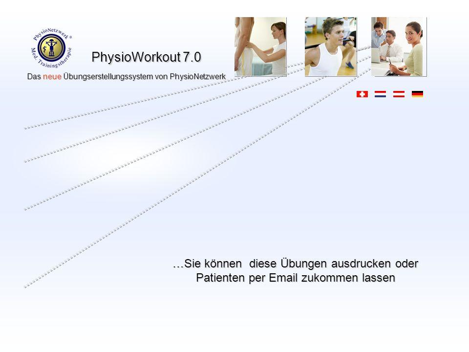 PhysioWorkout 7.0 Das neue Übungserstellungssystem von PhysioNetzwerk Das neue Übungserstellungssystem von PhysioNetzwerk …Sie können diese Übungen ausdrucken oder Patienten per Email zukommen lassen